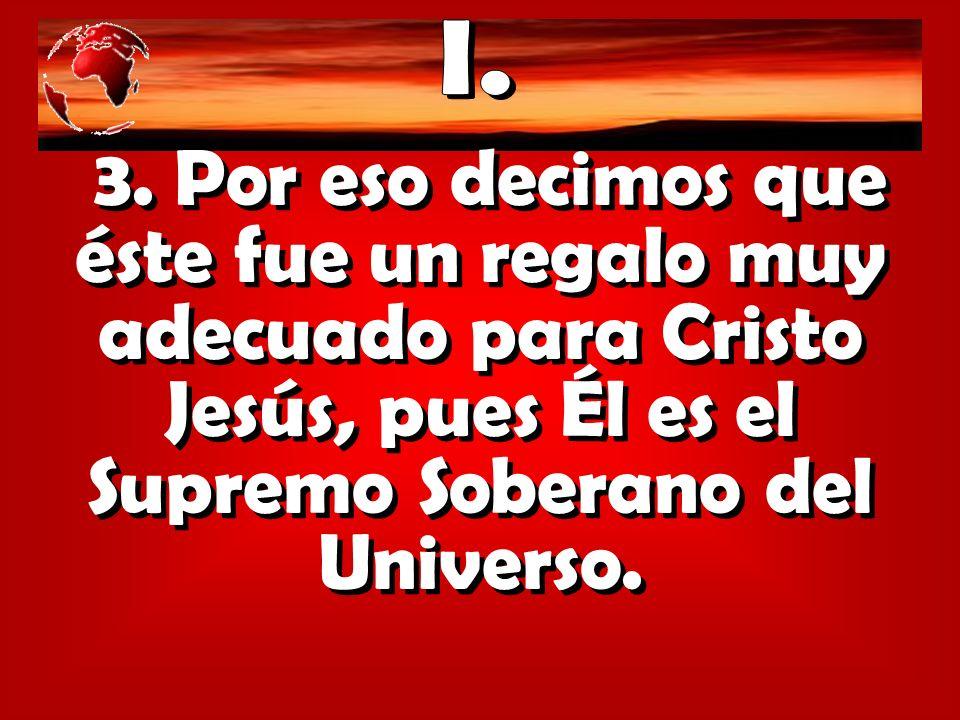 3. Por eso decimos que éste fue un regalo muy adecuado para Cristo Jesús, pues Él es el Supremo Soberano del Universo.