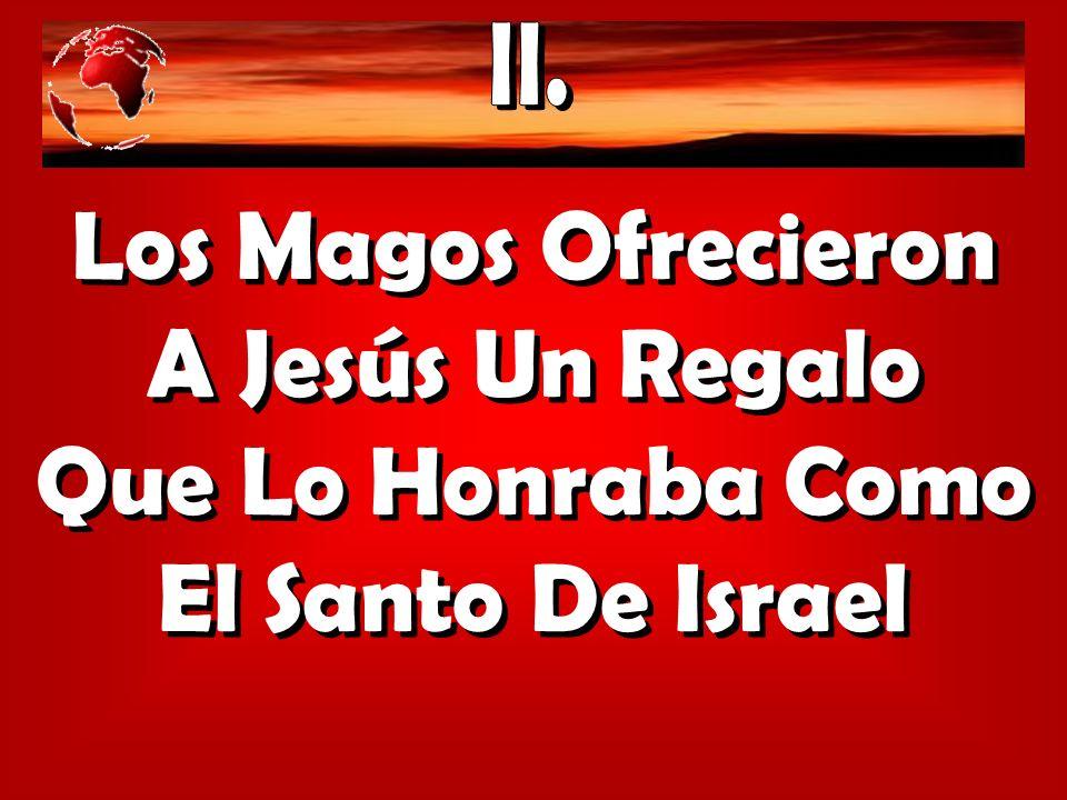 Los Magos Ofrecieron A Jesús Un Regalo Que Lo Honraba Como El Santo De Israel