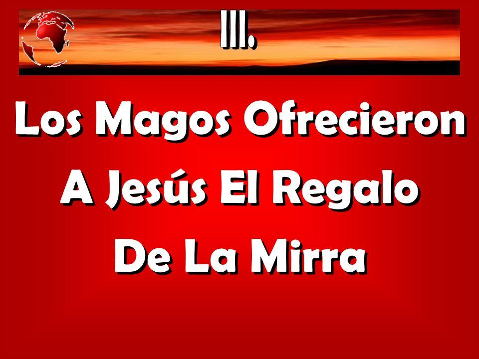 Los Magos Ofrecieron A Jesús El Regalo De La Mirra
