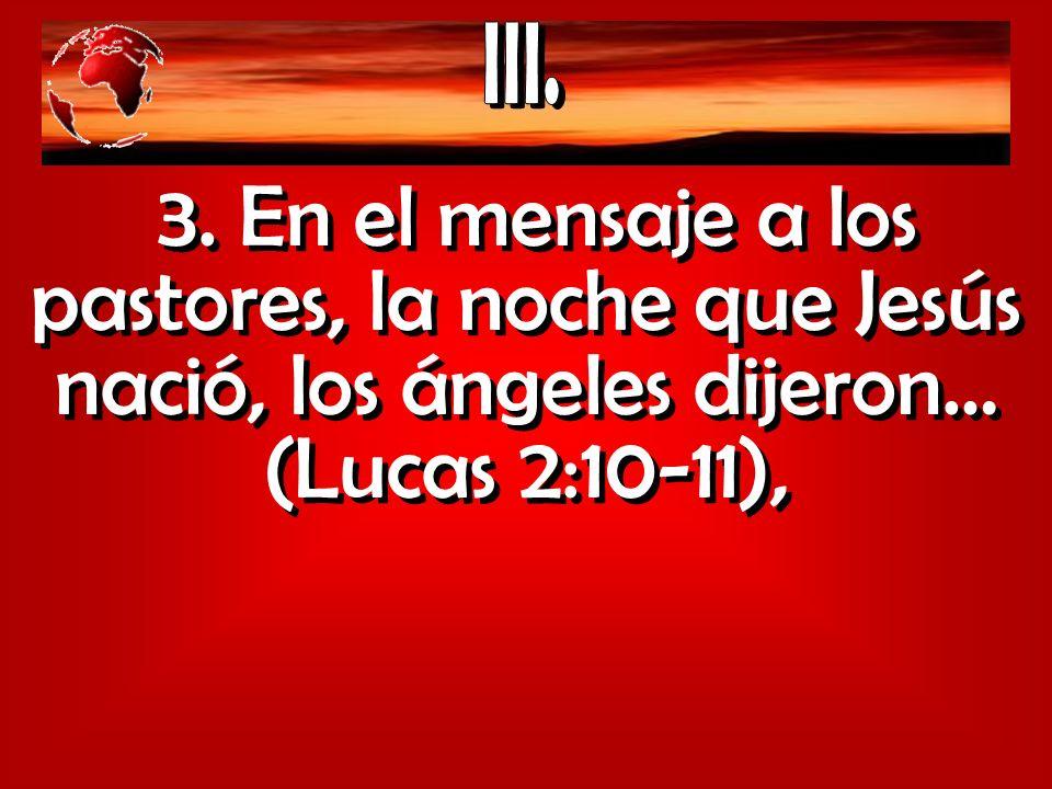 3. En el mensaje a los pastores, la noche que Jesús nació, los ángeles dijeron… (Lucas 2:10-11),