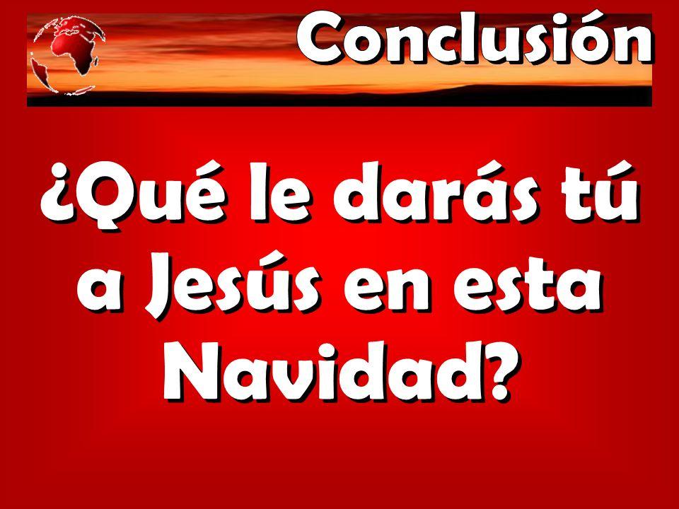 ¿Qué le darás tú a Jesús en esta Navidad?