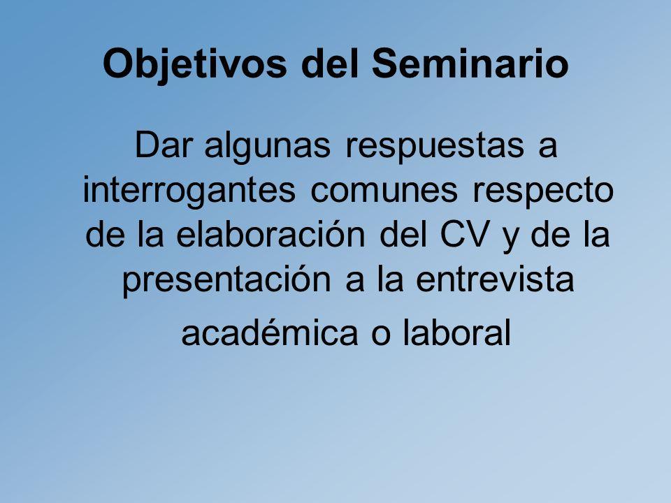 Objetivos del Seminario Dar algunas respuestas a interrogantes comunes respecto de la elaboración del CV y de la presentación a la entrevista académica o laboral