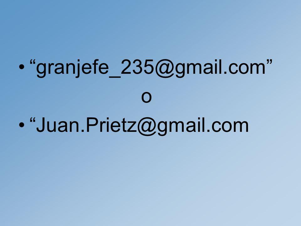granjefe_235@gmail.com o Juan.Prietz@gmail.com