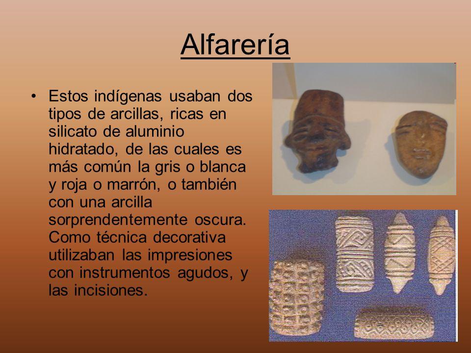 Alfarería Estos indígenas usaban dos tipos de arcillas, ricas en silicato de aluminio hidratado, de las cuales es más común la gris o blanca y roja o