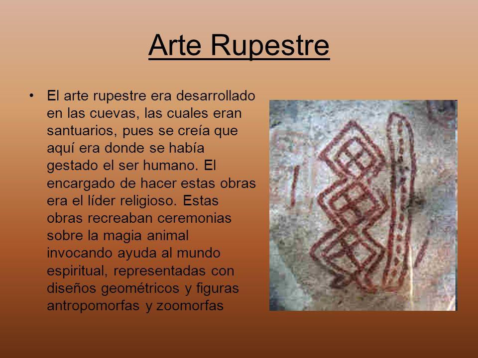 Arte Rupestre El arte rupestre era desarrollado en las cuevas, las cuales eran santuarios, pues se creía que aquí era donde se había gestado el ser hu