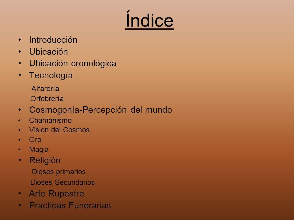 Índice Introducción Ubicación Ubicación cronológica Tecnología Alfarería Orfebrería Cosmogonía-Percepción del mundo Chamanismo Visión del Cosmos Oro M