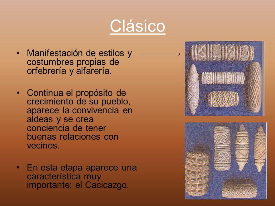 Clásico Manifestación de estilos y costumbres propias de orfebrería y alfarería. Continua el propósito de crecimiento de su pueblo, aparece la convive