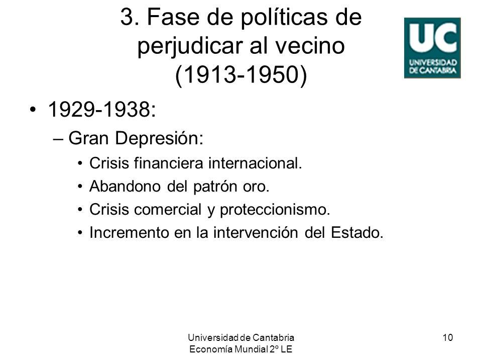 Universidad de Cantabria Economía Mundial 2º LE 10 3. Fase de políticas de perjudicar al vecino (1913-1950) 1929-1938: –Gran Depresión: Crisis financi