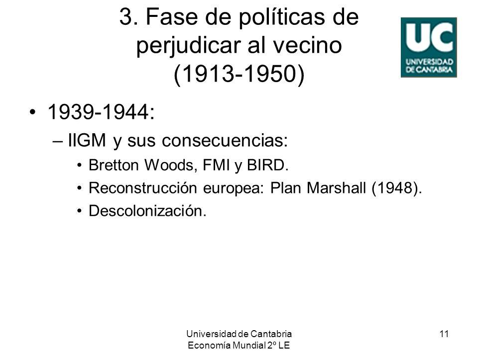 Universidad de Cantabria Economía Mundial 2º LE 11 3. Fase de políticas de perjudicar al vecino (1913-1950) 1939-1944: –IIGM y sus consecuencias: Bret