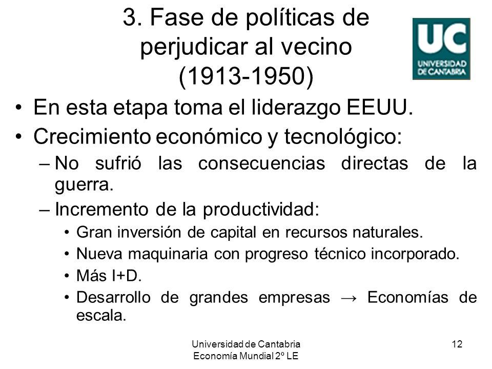 Universidad de Cantabria Economía Mundial 2º LE 12 3. Fase de políticas de perjudicar al vecino (1913-1950) En esta etapa toma el liderazgo EEUU. Crec