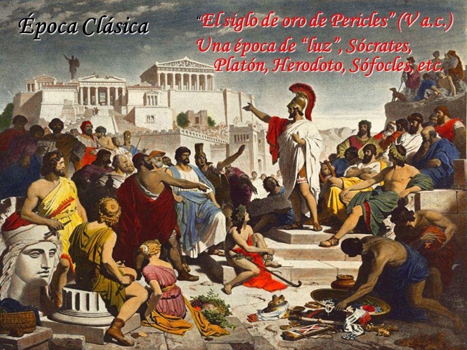 El siglo de oro de Pericles (V a.c.) El siglo de oro de Pericles (V a.c.) Una época de luz, Sócrates, Platón, Herodoto, Sófocles, etc. Época Clásica
