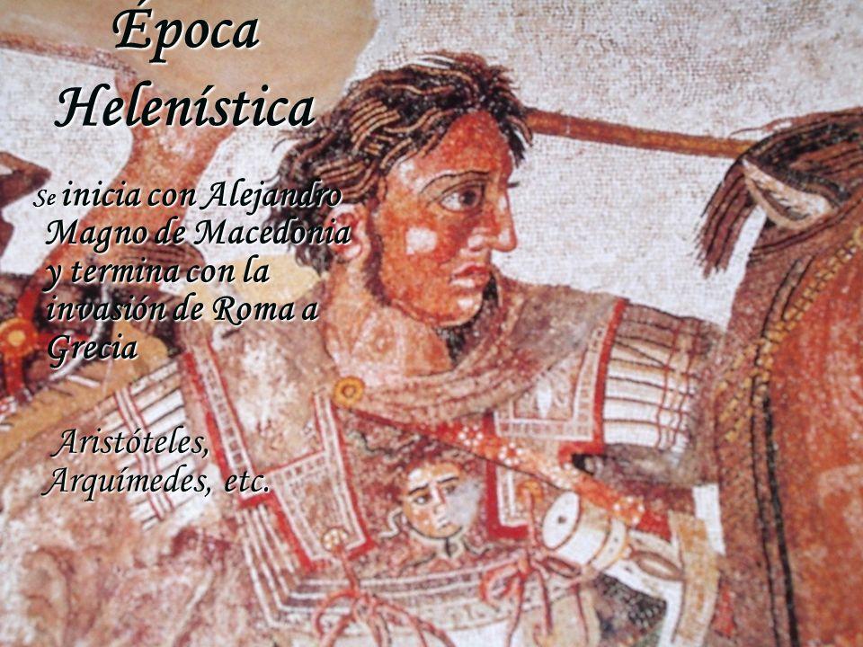Se inicia con Alejandro Magno de Macedonia y termina con la invasión de Roma a Grecia Aristóteles, Arquímedes, etc. Aristóteles, Arquímedes, etc. Époc