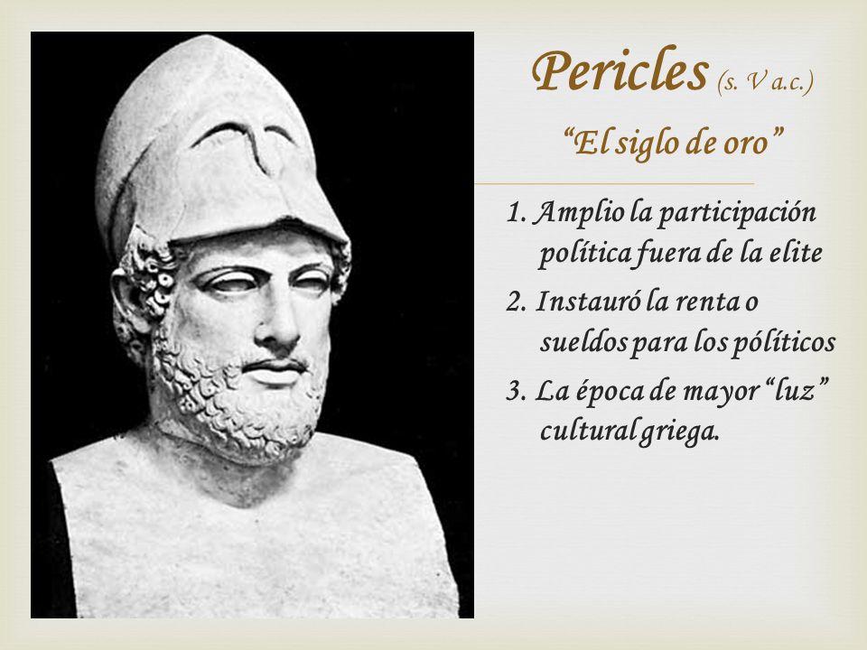 1. Amplio la participación política fuera de la elite 2. Instauró la renta o sueldos para los pólíticos 3. La época de mayor luz cultural griega. Peri