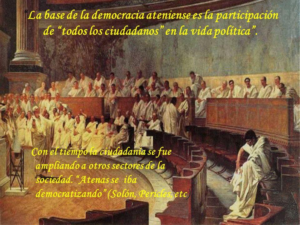 Con el tiempo la ciudadanía se fue ampliando a otros sectores de la sociedad. Atenas se iba democratizando (Solón, Pericles, etc) La base de la democr
