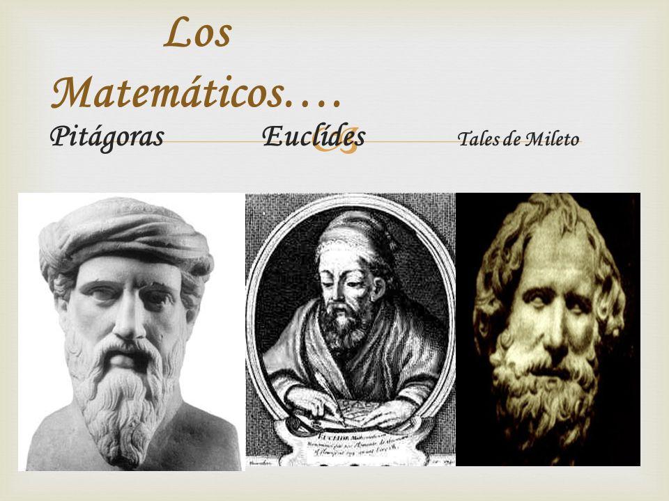 Pitágoras Euclídes Tales de Mileto Los Matemáticos….