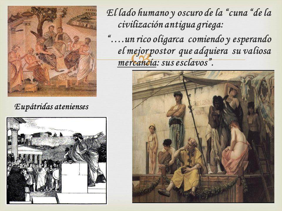 El lado humano y oscuro de la cuna de la civilización antigua griega: ….un rico oligarca comiendo y esperando el mejor postor que adquiera su valiosa mercancía: sus esclavos.