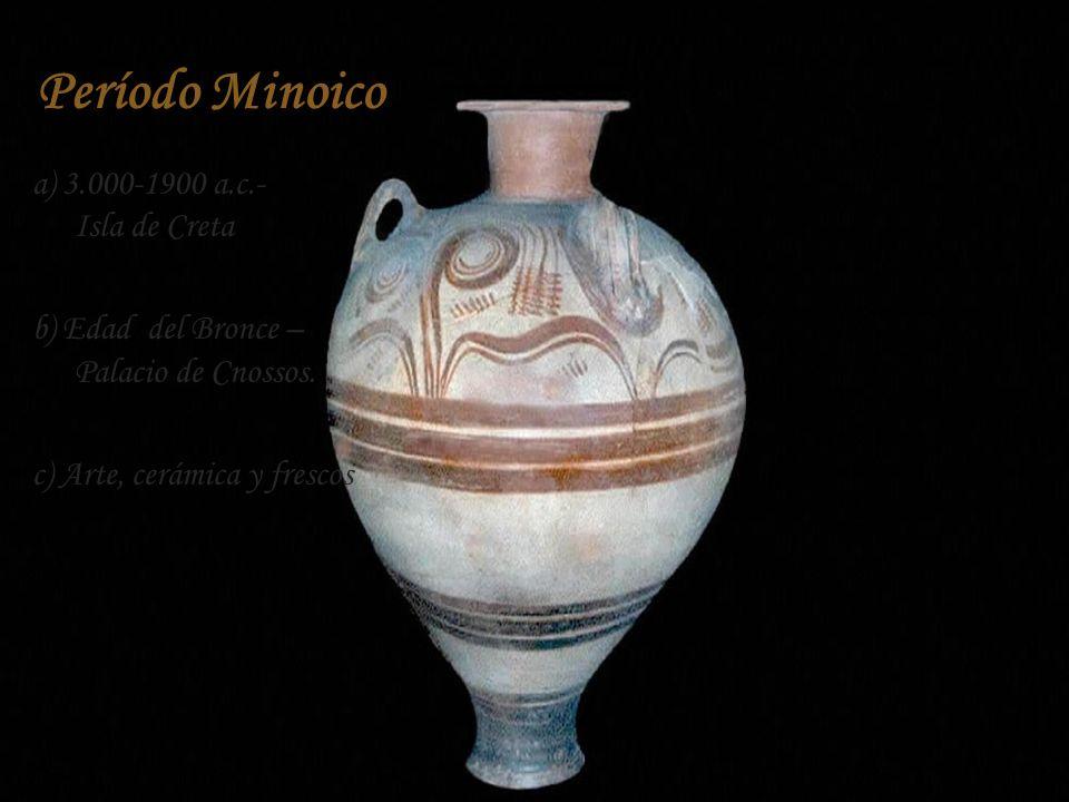 a) 3.000-1900 a.c.- Isla de Creta b) Edad del Bronce – Palacio de Cnossos. c) Arte, cerámica y frescos Período Minoico