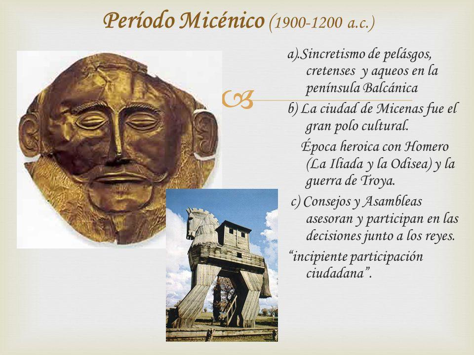 a).Sincretismo de pelásgos, cretenses y aqueos en la península Balcánica b) La ciudad de Micenas fue el gran polo cultural. Época heroica con Homero (