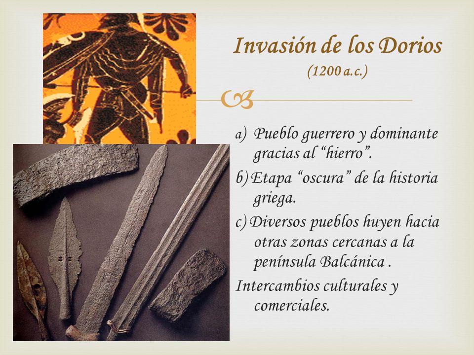 a ) Pueblo guerrero y dominante gracias al hierro.