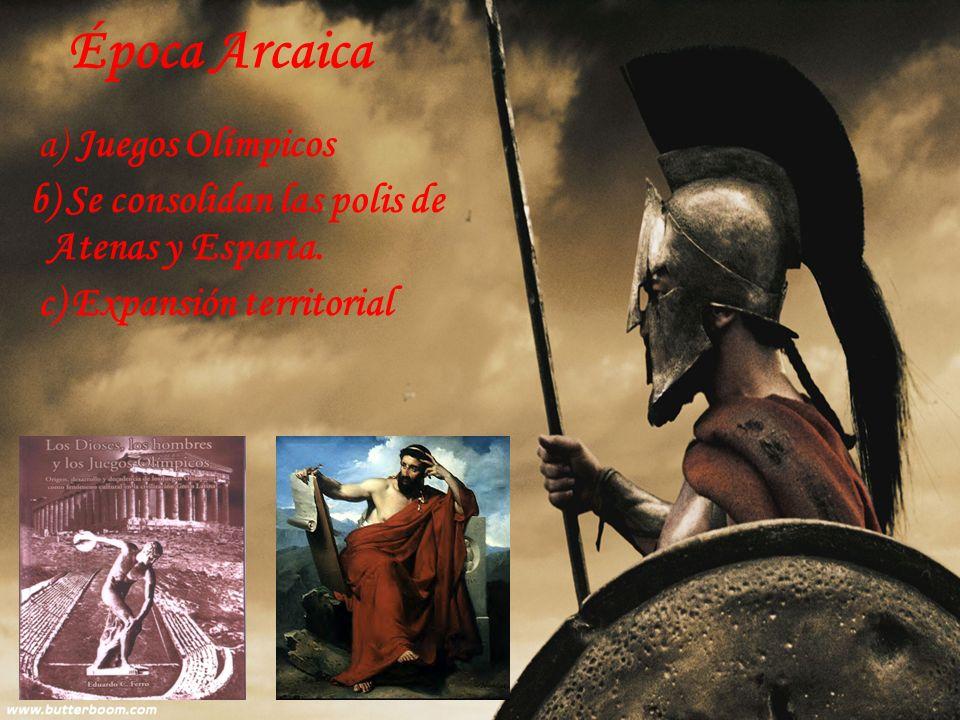 a) Juegos Olímpicos b) Se consolidan las polis de Atenas y Esparta. c) Expansión territorial Época Arcaica