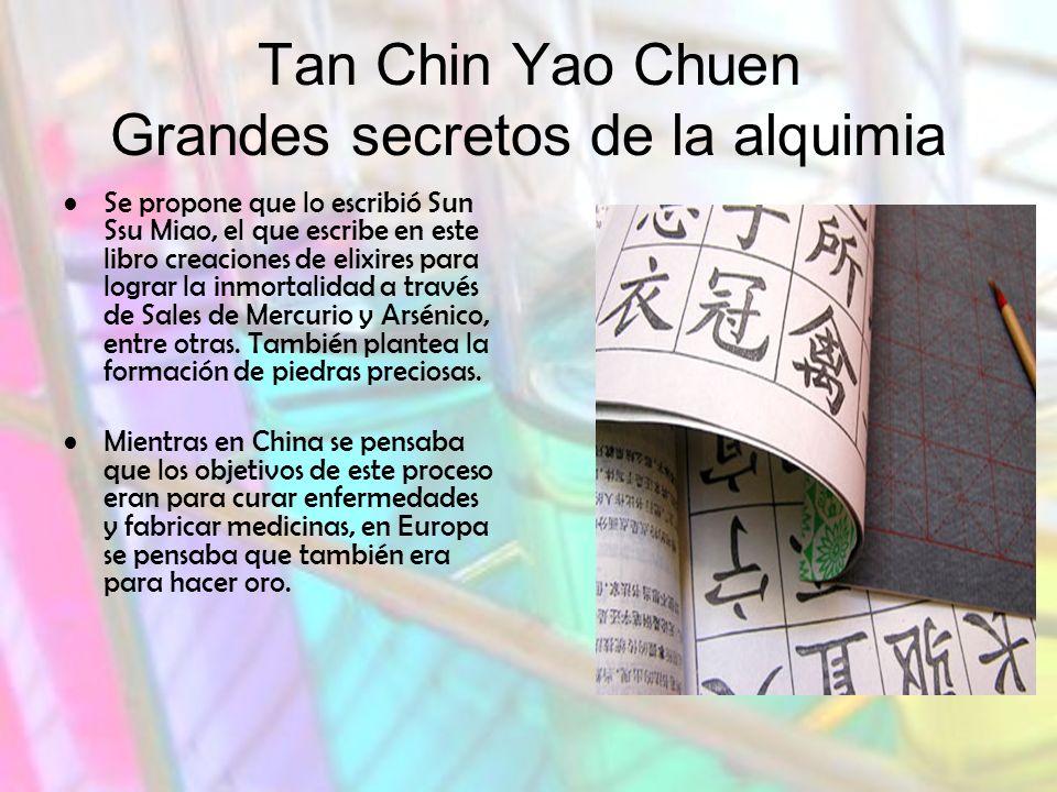 Tan Chin Yao Chuen Grandes secretos de la alquimia Se propone que lo escribió Sun Ssu Miao, el que escribe en este libro creaciones de elixires para lograr la inmortalidad a través de Sales de Mercurio y Arsénico, entre otras.