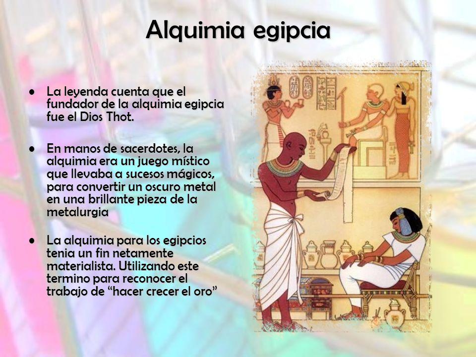 Alquimia egipcia La leyenda cuenta que el fundador de la alquimia egipcia fue el Dios Thot.La leyenda cuenta que el fundador de la alquimia egipcia fue el Dios Thot.