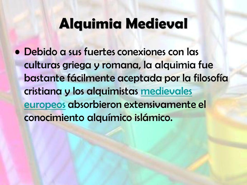 Alquimia Medieval Debido a sus fuertes conexiones con las culturas griega y romana, la alquimia fue bastante fácilmente aceptada por la filosofía cristiana y los alquimistas medievales europeos absorbieron extensivamente el conocimiento alquímico islámico.medievales europeos
