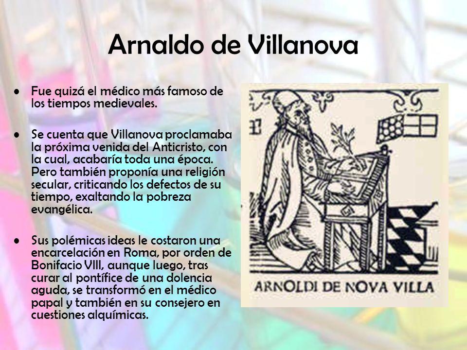 Arnaldo de Villanova Fue quizá el médico más famoso de los tiempos medievales.