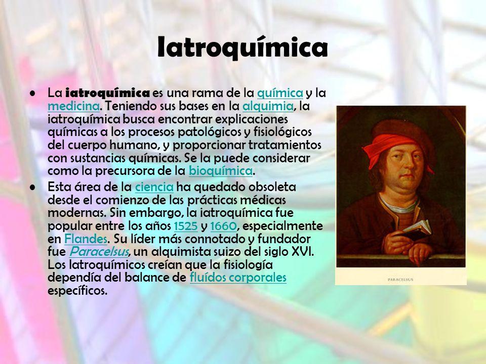 Iatroquímica La iatroquímica es una rama de la química y la medicina.