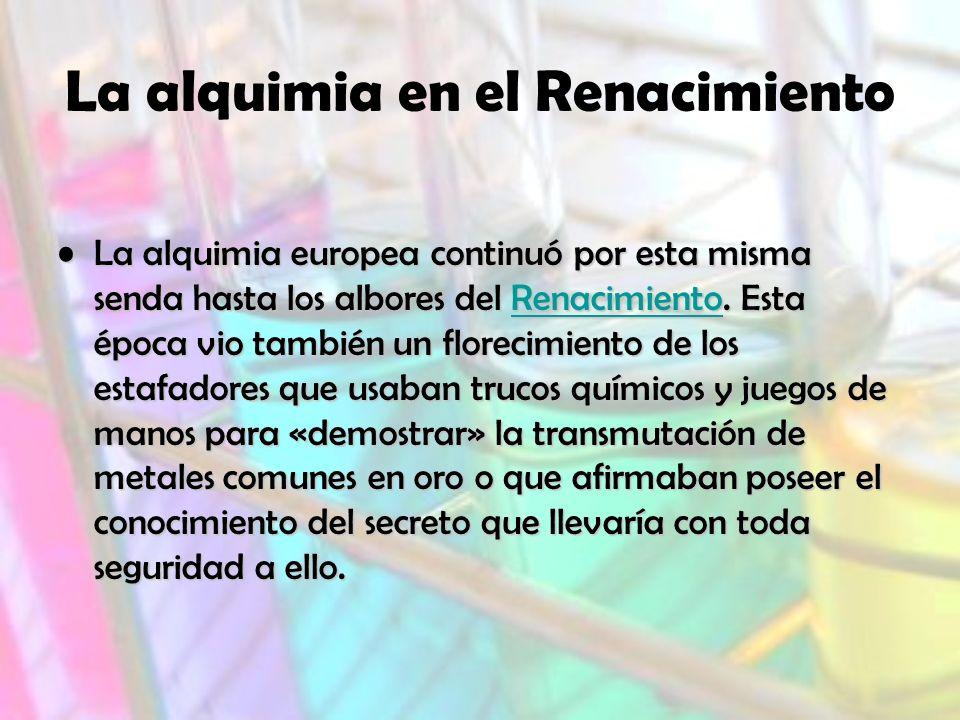 La alquimia en el Renacimiento La alquimia europea continuó por esta misma senda hasta los albores del Renacimiento.