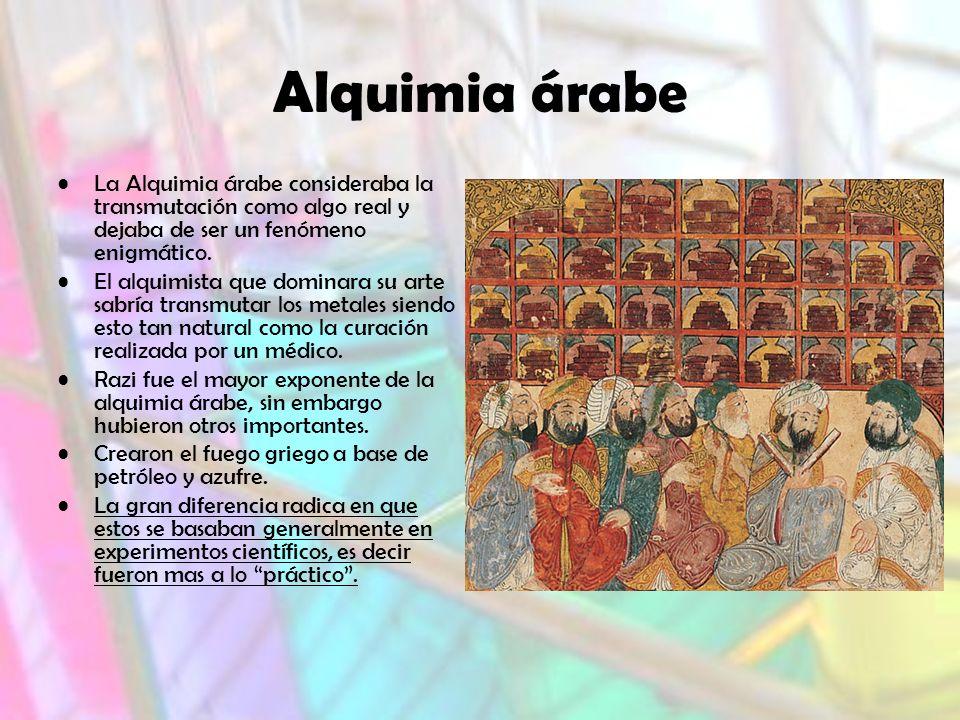 Alquimia árabe La Alquimia árabe consideraba la transmutación como algo real y dejaba de ser un fenómeno enigmático.