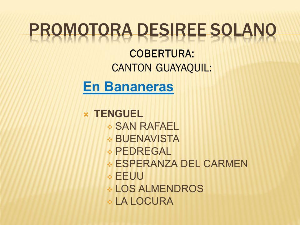 En Bananeras TENGUEL SAN RAFAEL BUENAVISTA PEDREGAL ESPERANZA DEL CARMEN EEUU LOS ALMENDROS LA LOCURA COBERTURA: CANTON GUAYAQUIL: