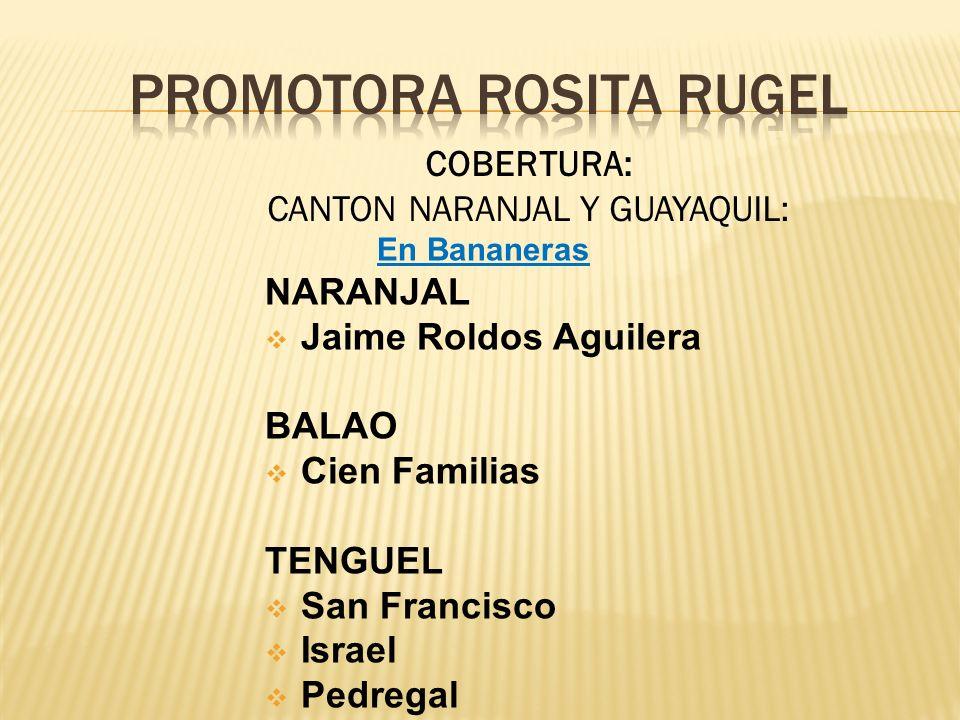 En Bananeras NARANJAL Jaime Roldos Aguilera BALAO Cien Familias TENGUEL San Francisco Israel Pedregal COBERTURA: CANTON NARANJAL Y GUAYAQUIL: