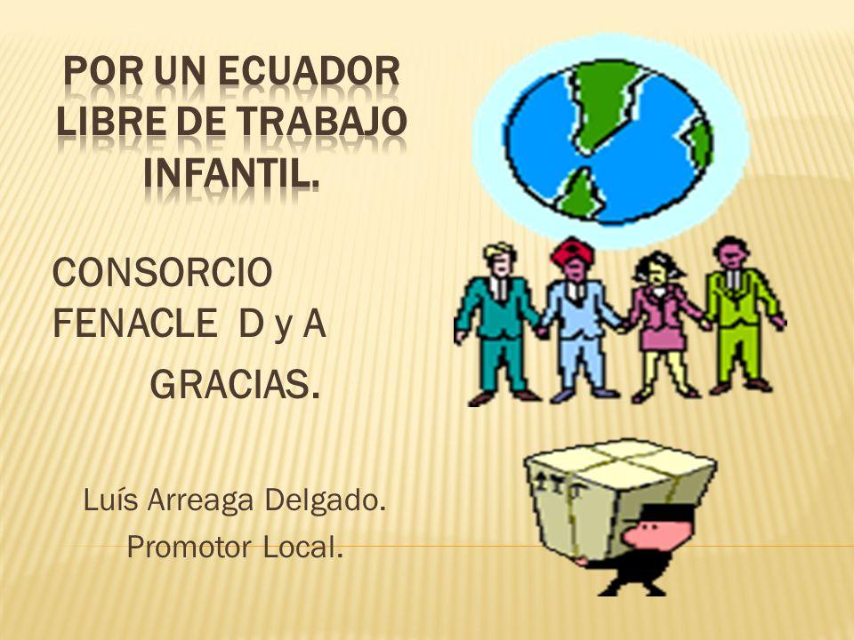 CONSORCIO FENACLE D y A GRACIAS. Luís Arreaga Delgado. Promotor Local.