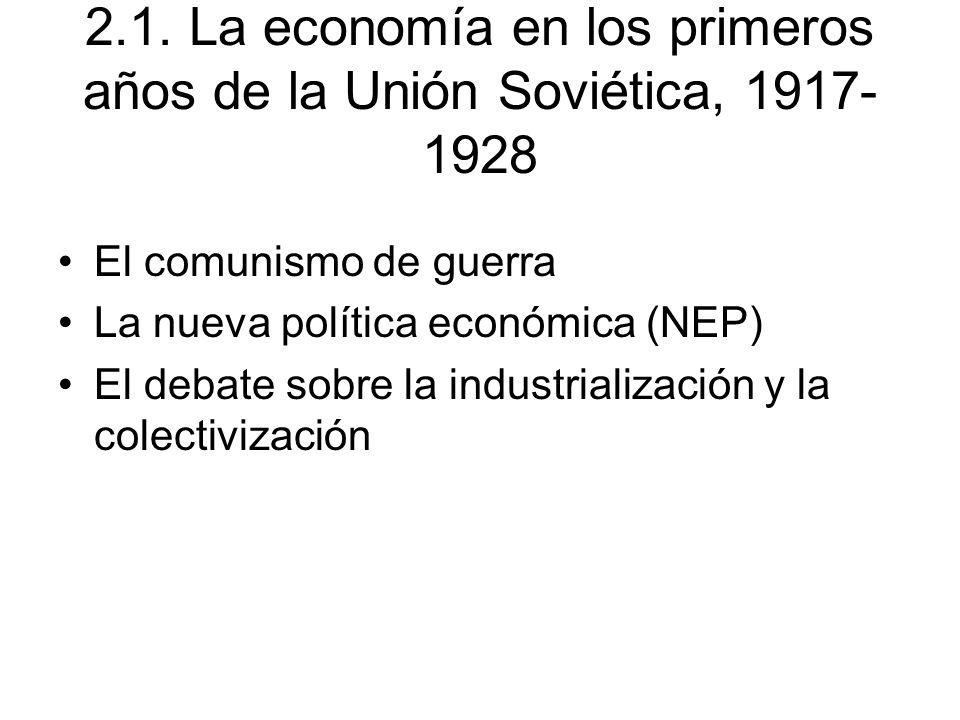 2.1. La economía en los primeros años de la Unión Soviética, 1917- 1928 El comunismo de guerra La nueva política económica (NEP) El debate sobre la in