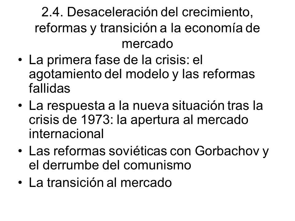 2.4. Desaceleración del crecimiento, reformas y transición a la economía de mercado La primera fase de la crisis: el agotamiento del modelo y las refo