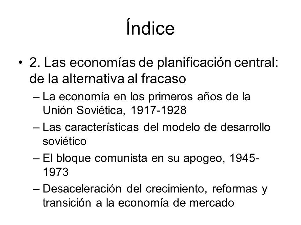 Índice 2. Las economías de planificación central: de la alternativa al fracaso –La economía en los primeros años de la Unión Soviética, 1917-1928 –Las