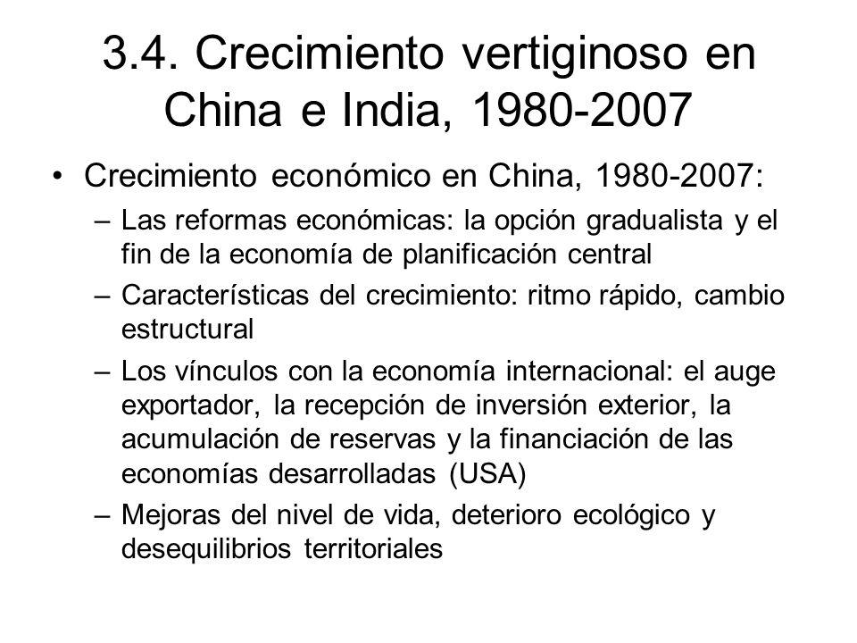 3.4. Crecimiento vertiginoso en China e India, 1980-2007 Crecimiento económico en China, 1980-2007: –Las reformas económicas: la opción gradualista y