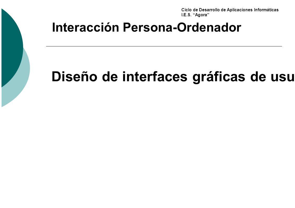 Ciclo de Desarrollo de Aplicaciones Informáticas I.E.S. Agora Interacción Persona-Ordenador Diseño de interfaces gráficas de usuario