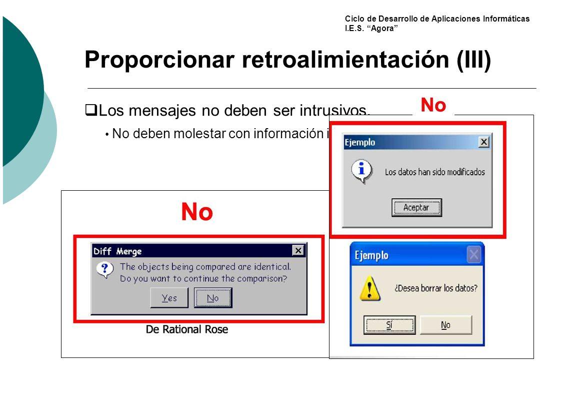 Ciclo de Desarrollo de Aplicaciones Informáticas I.E.S. Agora Proporcionar retroalimientación (III) Los mensajes no deben ser intrusivos. No deben mol