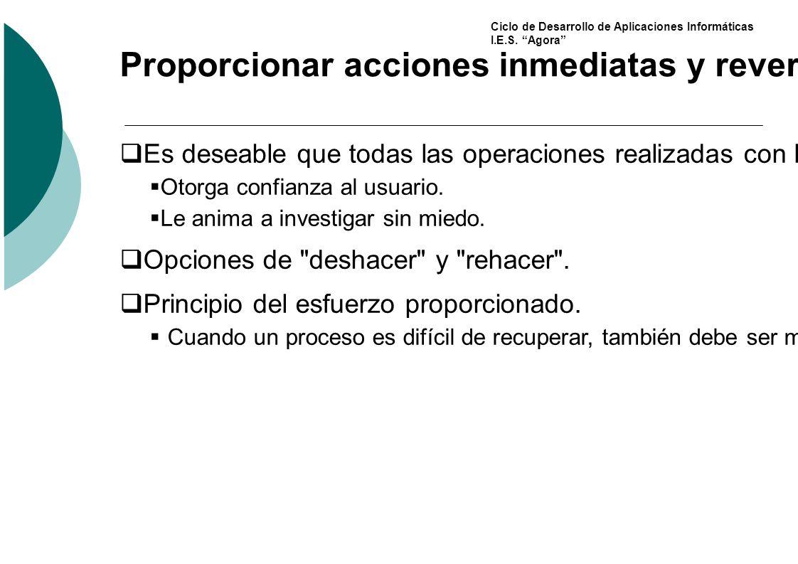 Ciclo de Desarrollo de Aplicaciones Informáticas I.E.S. Agora Proporcionar acciones inmediatas y reversibles Es deseable que todas las operaciones rea