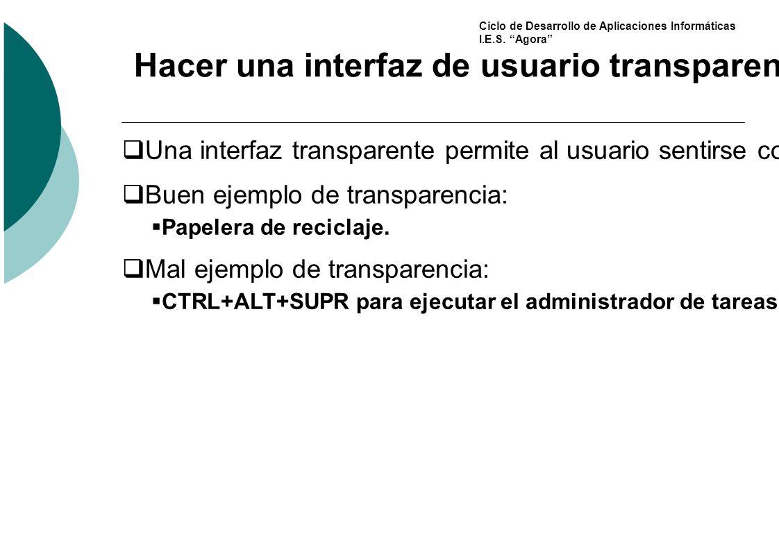 Ciclo de Desarrollo de Aplicaciones Informáticas I.E.S. Agora Hacer una interfaz de usuario transparente Una interfaz transparente permite al usuario