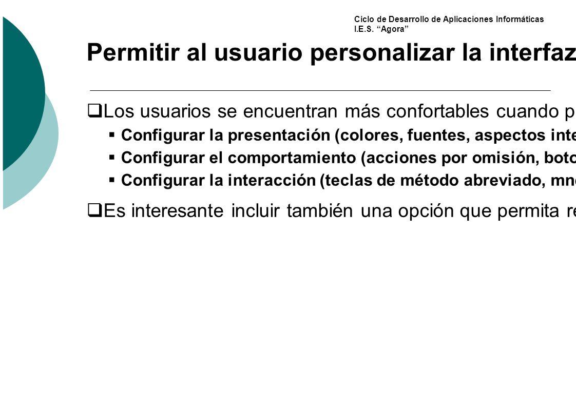 Ciclo de Desarrollo de Aplicaciones Informáticas I.E.S. Agora Permitir al usuario personalizar la interfaz Los usuarios se encuentran más confortables