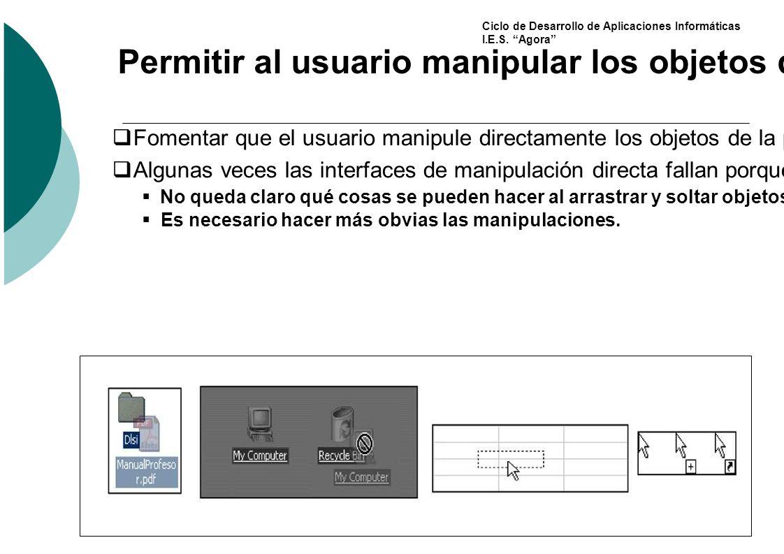 Ciclo de Desarrollo de Aplicaciones Informáticas I.E.S. Agora Permitir al usuario manipular los objetos de la interfaz Fomentar que el usuario manipul