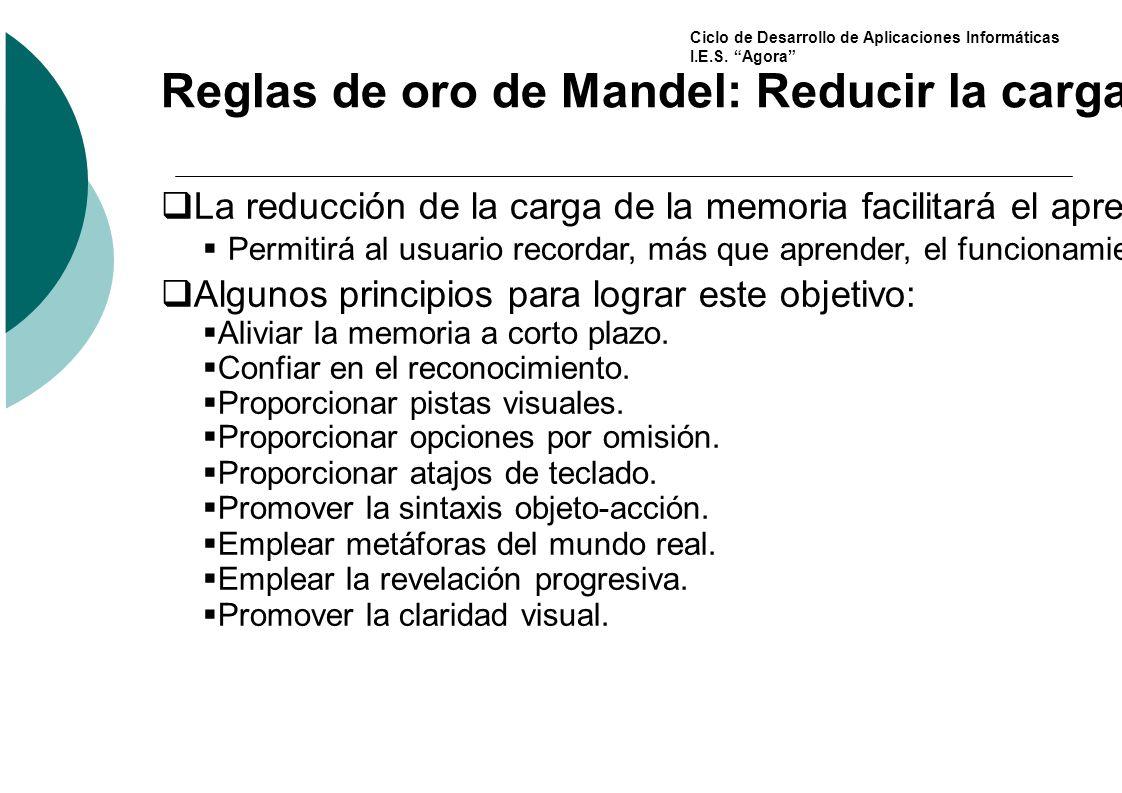 Ciclo de Desarrollo de Aplicaciones Informáticas I.E.S. Agora Reglas de oro de Mandel: Reducir la carga de Memoria La reducción de la carga de la memo