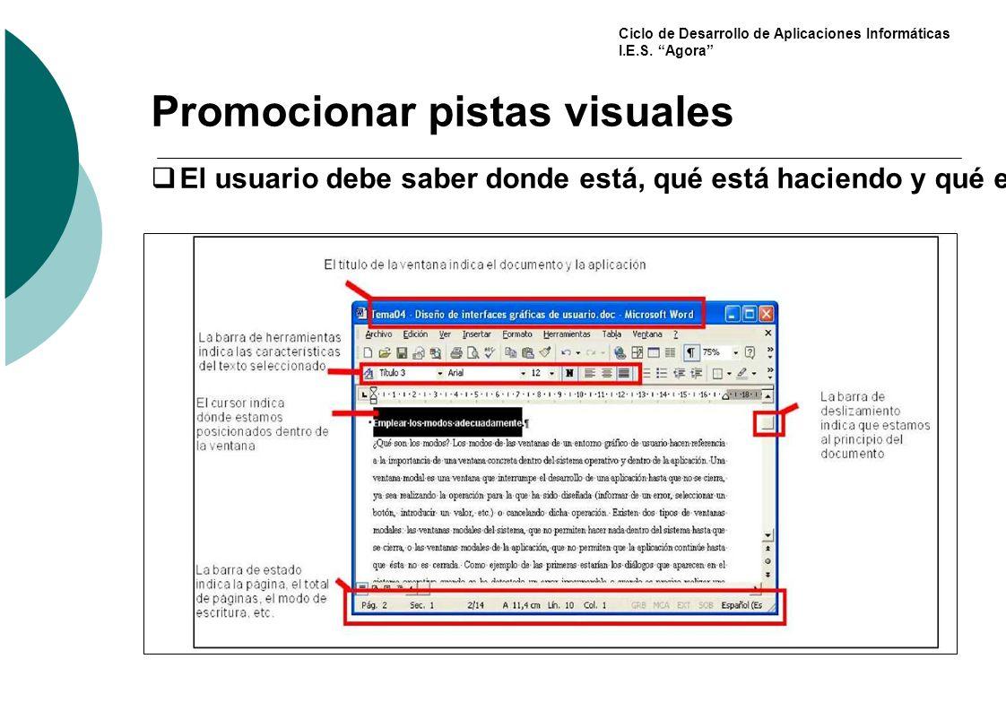 Ciclo de Desarrollo de Aplicaciones Informáticas I.E.S. Agora Promocionar pistas visuales El usuario debe saber donde está, qué está haciendo y qué es