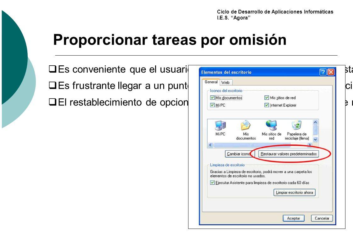 Ciclo de Desarrollo de Aplicaciones Informáticas I.E.S. Agora Proporcionar tareas por omisión Es conveniente que el usuario pueda restaurar la interfa