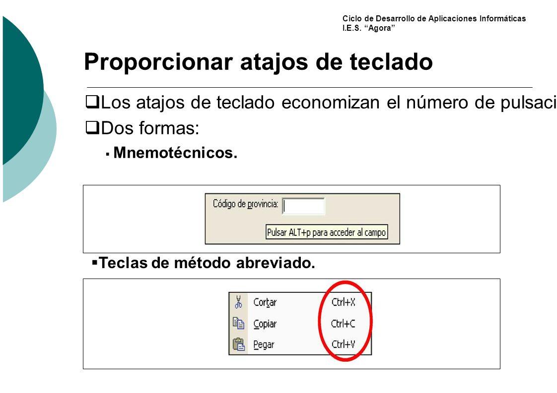Ciclo de Desarrollo de Aplicaciones Informáticas I.E.S. Agora Proporcionar atajos de teclado Los atajos de teclado economizan el número de pulsaciones
