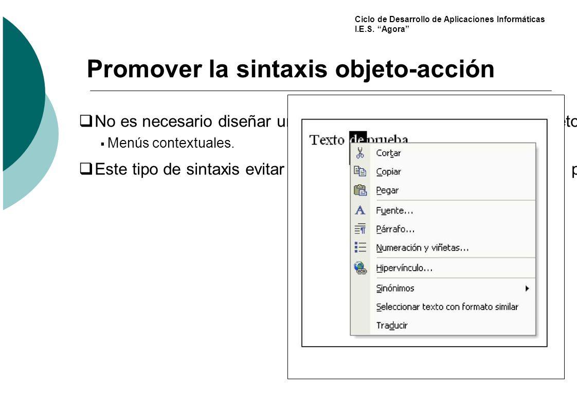 Ciclo de Desarrollo de Aplicaciones Informáticas I.E.S. Agora Promover la sintaxis objeto-acción No es necesario diseñar una interfaz totalmente orien