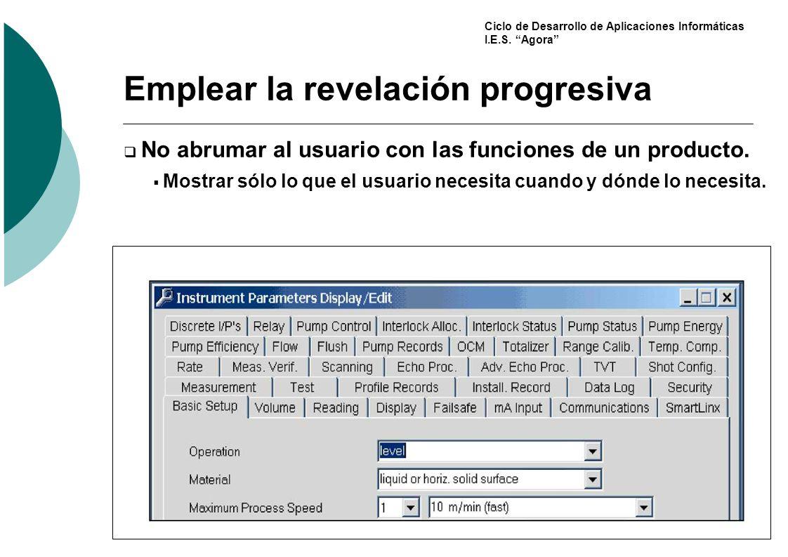 Ciclo de Desarrollo de Aplicaciones Informáticas I.E.S. Agora Emplear la revelación progresiva No abrumar al usuario con las funciones de un producto.